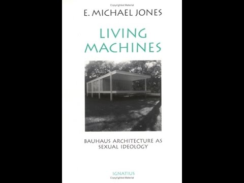 The Learning College - E. Michael Jones - Living Machines: Bauhaus Architecture as Sexual Ideology (Pt. 1/2)