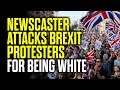 Brexit Protesters Attacked for Being WHITE